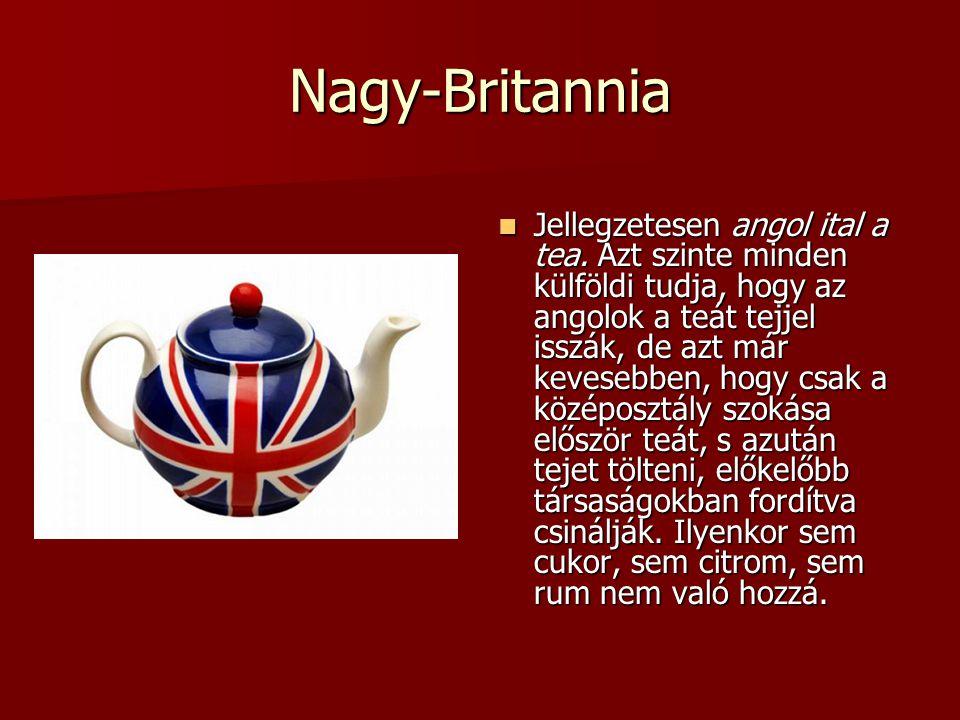 Nagy-Britannia Jellegzetesen angol ital a tea. Azt szinte minden külföldi tudja, hogy az angolok a teát tejjel isszák, de azt már kevesebben, hogy csa