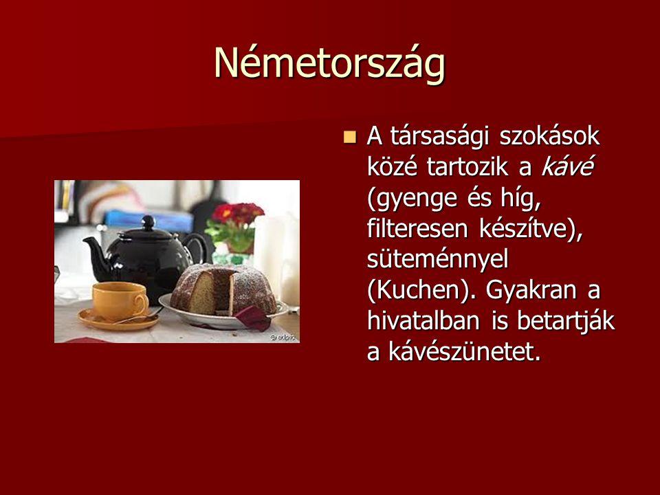 Németország A társasági szokások közé tartozik a kávé (gyenge és híg, filteresen készítve), süteménnyel (Kuchen). Gyakran a hivatalban is betartják a