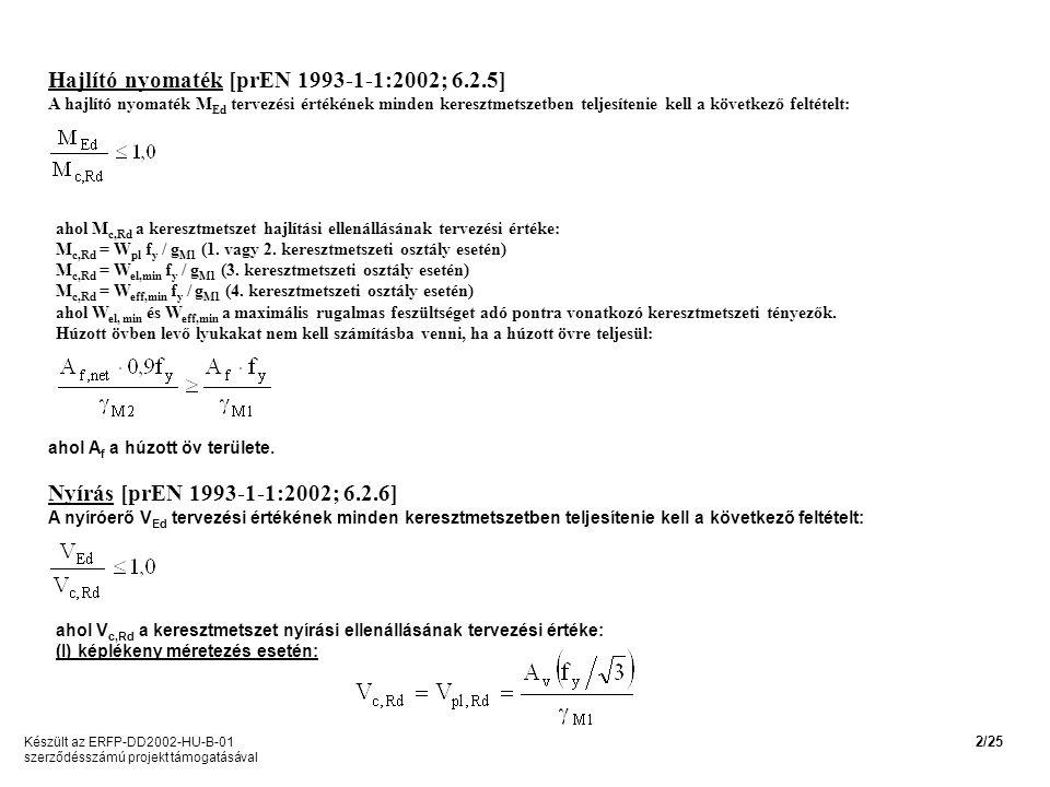 Hajlító nyomaték [prEN 1993-1-1:2002; 6.2.5] A hajlító nyomaték M Ed tervezési értékének minden keresztmetszetben teljesítenie kell a következő feltételt: ahol M c,Rd a keresztmetszet hajlítási ellenállásának tervezési értéke: M c,Rd = W pl f y / g M1 (1.