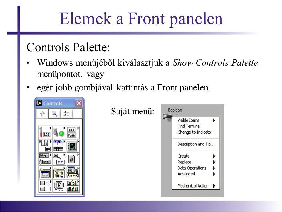 Elemek a Front panelen Controls Palette: Windows menüjéből kiválasztjuk a Show Controls Palette menüpontot, vagy egér jobb gombjával kattintás a Front