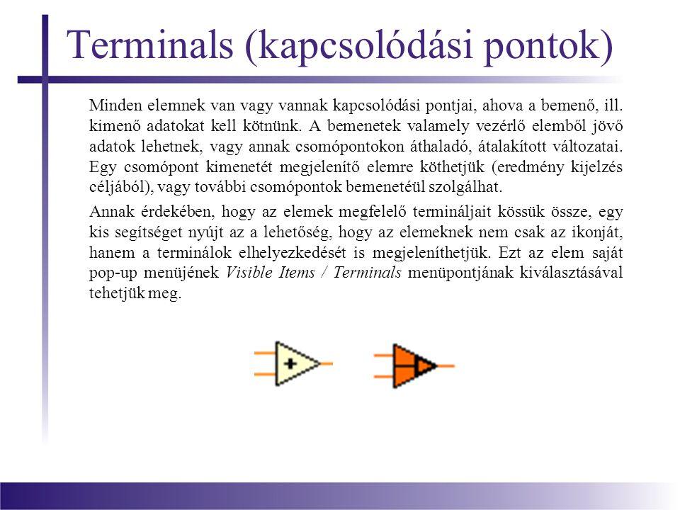 Terminals (kapcsolódási pontok) Minden elemnek van vagy vannak kapcsolódási pontjai, ahova a bemenő, ill. kimenő adatokat kell kötnünk. A bemenetek va