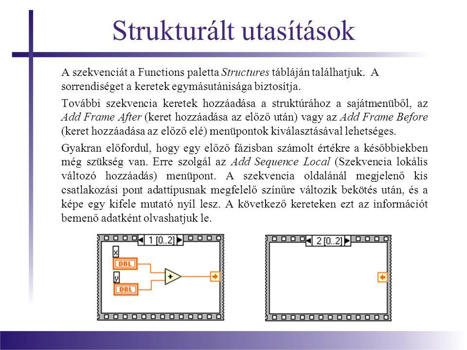 Strukturált utasítások A szekvenciát a Functions paletta Structures tábláján találhatjuk. A sorrendiséget a keretek egymásutánisága biztosítja. Tovább