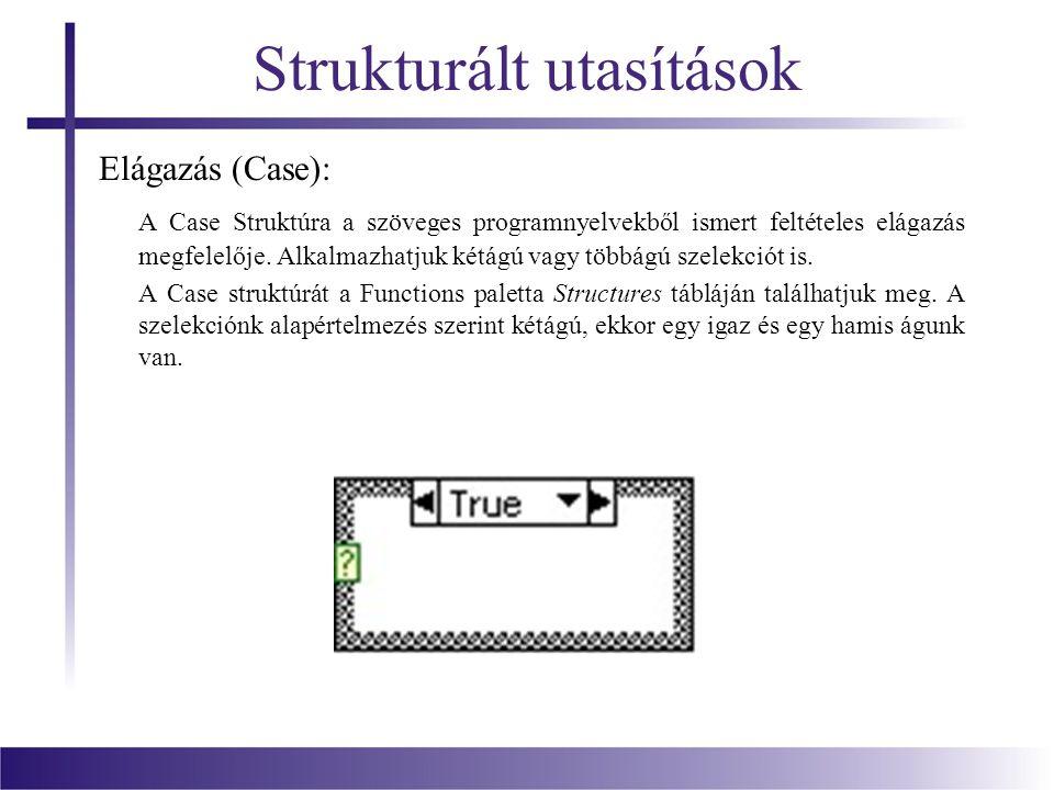Strukturált utasítások Elágazás (Case): A Case Struktúra a szöveges programnyelvekből ismert feltételes elágazás megfelelője. Alkalmazhatjuk kétágú va