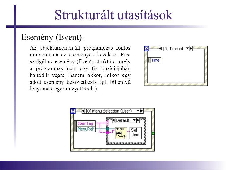 Strukturált utasítások Esemény (Event): Az objektumorientált programozás fontos momentuma az események kezelése. Erre szolgál az esemény (Event) struk