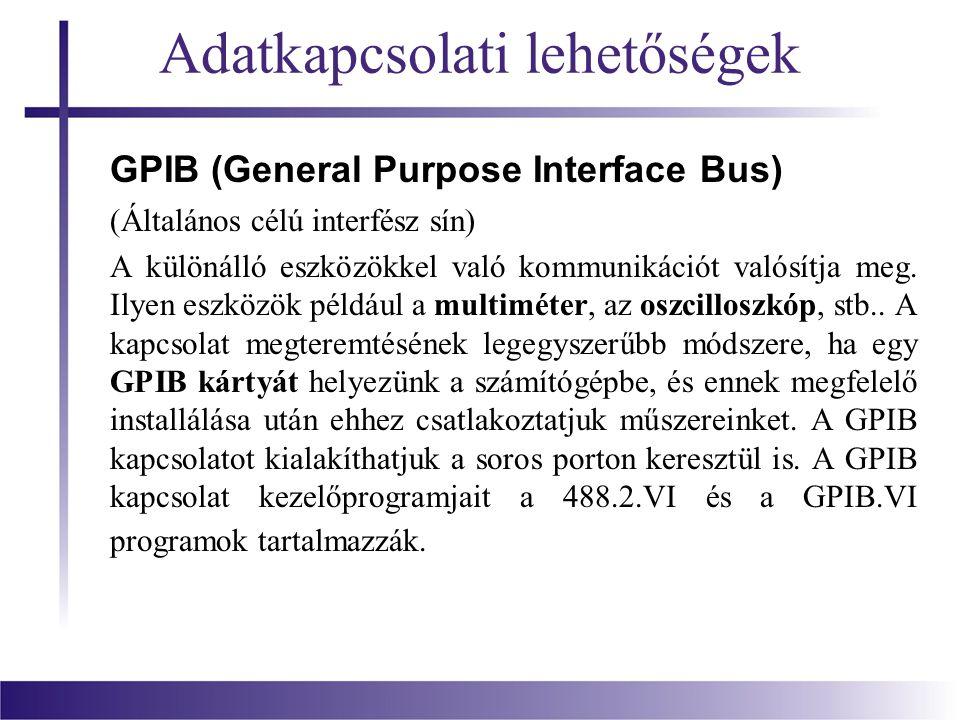 Adatkapcsolati lehetőségek GPIB (General Purpose Interface Bus) (Általános célú interfész sín) A különálló eszközökkel való kommunikációt valósítja me