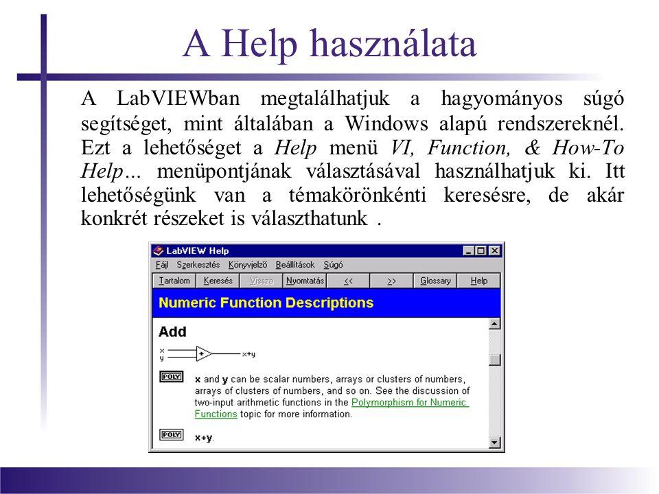 A Help használata A LabVIEWban megtalálhatjuk a hagyományos súgó segítséget, mint általában a Windows alapú rendszereknél. Ezt a lehetőséget a Help me