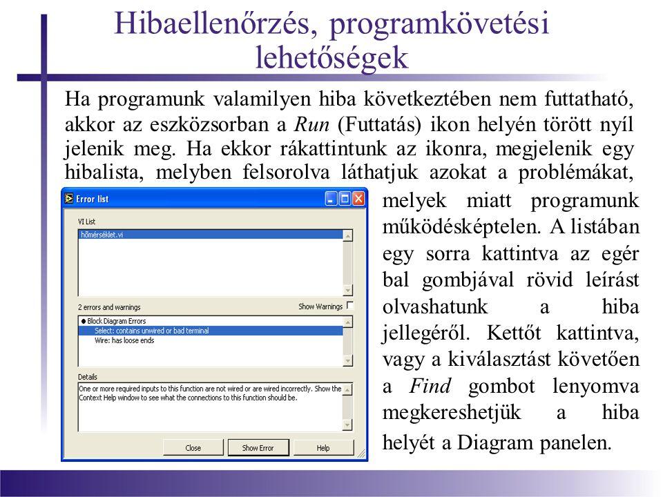 Hibaellenőrzés, programkövetési lehetőségek Ha programunk valamilyen hiba következtében nem futtatható, akkor az eszközsorban a Run (Futtatás) ikon he
