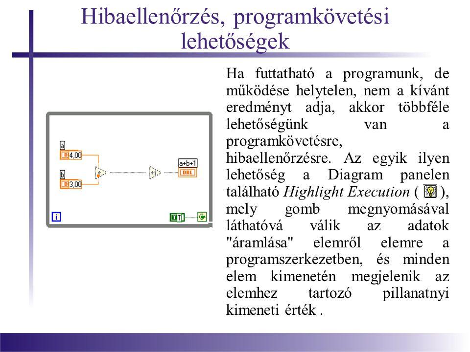 Hibaellenőrzés, programkövetési lehetőségek Programunk működésének ellenőrzésében nagy segítség lehet, ha a Diagram panelen elemről elemre haladva lépésenként futtathatjuk.