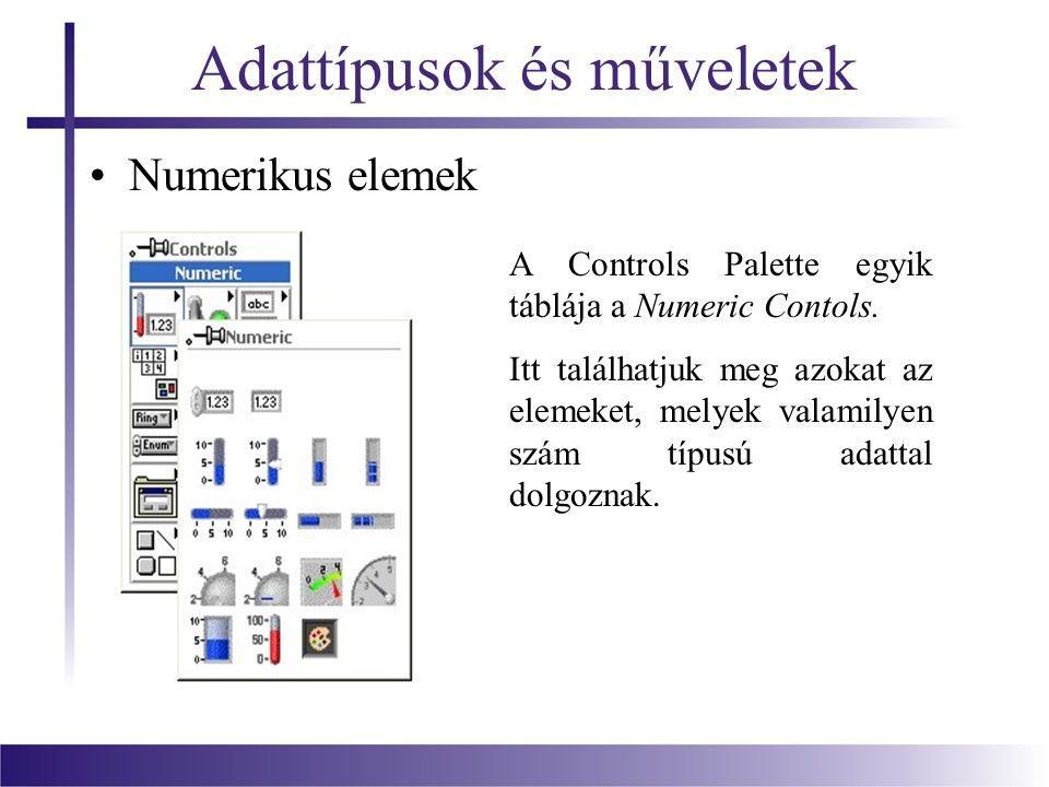 Adattípusok és műveletek Numerikus elemek A Controls Palette egyik táblája a Numeric Contols.
