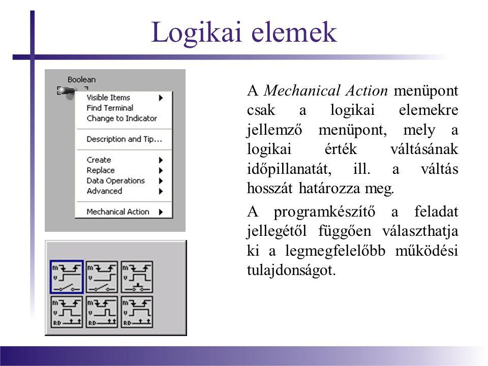 Logikai elemek A Mechanical Action menüpont csak a logikai elemekre jellemző menüpont, mely a logikai érték váltásának időpillanatát, ill.