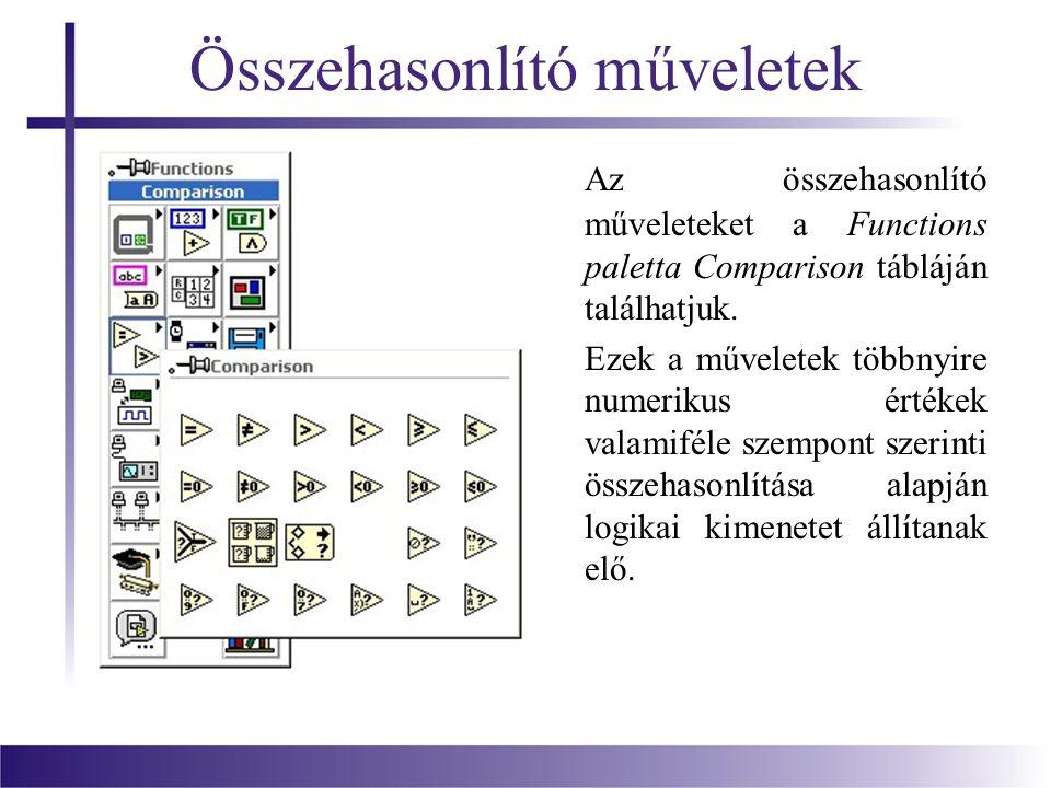 Összehasonlító műveletek Az összehasonlító műveleteket a Functions paletta Comparison tábláján találhatjuk.