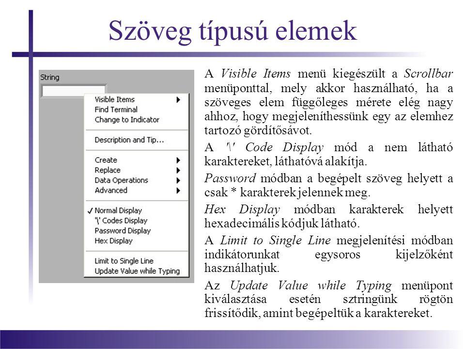 Szöveg típusú elemek A Visible Items menü kiegészült a Scrollbar menüponttal, mely akkor használható, ha a szöveges elem függőleges mérete elég nagy ahhoz, hogy megjeleníthessünk egy az elemhez tartozó gördítősávot.