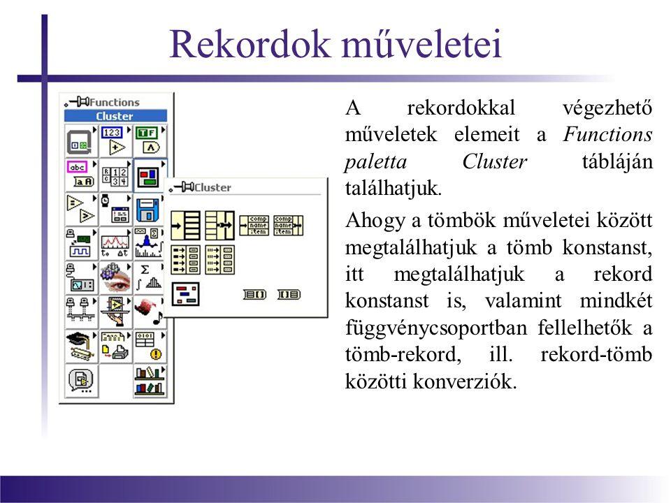 Rekordok műveletei A rekordokkal végezhető műveletek elemeit a Functions paletta Cluster tábláján találhatjuk.