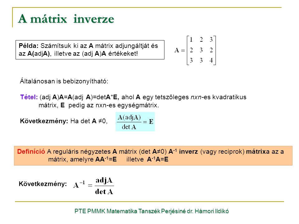 Általánosan is bebizonyítható: Tétel: (adj A)A=A(adj A)=detA*E, ahol A egy tetszőleges nxn-es kvadratikus mátrix, E pedig az nxn-es egységmátrix. Köve