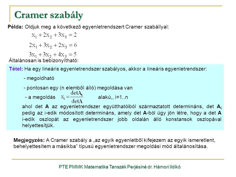 Általánosan is bebizonyítható: Példa: Oldjuk meg a következő egyenletrendszert Cramer szabállyal: Cramer szabály PTE PMMK Matematika Tanszék Perjésiné