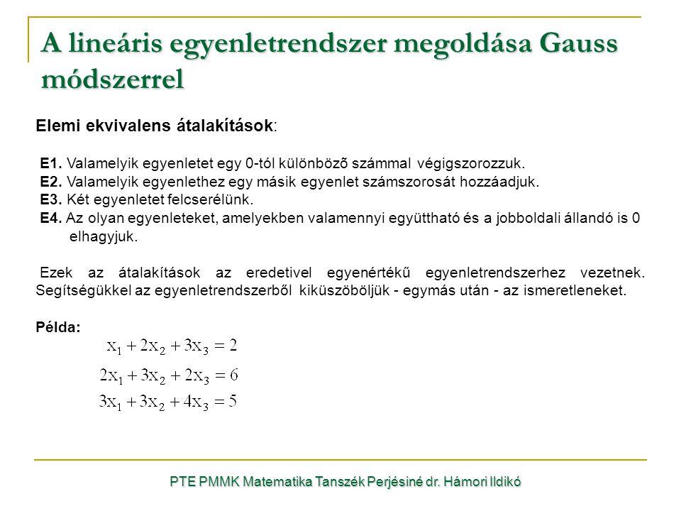 Elemi ekvivalens átalakítások: E1. Valamelyik egyenletet egy 0-tól különbözõ számmal végigszorozzuk. E2. Valamelyik egyenlethez egy másik egyenlet szá