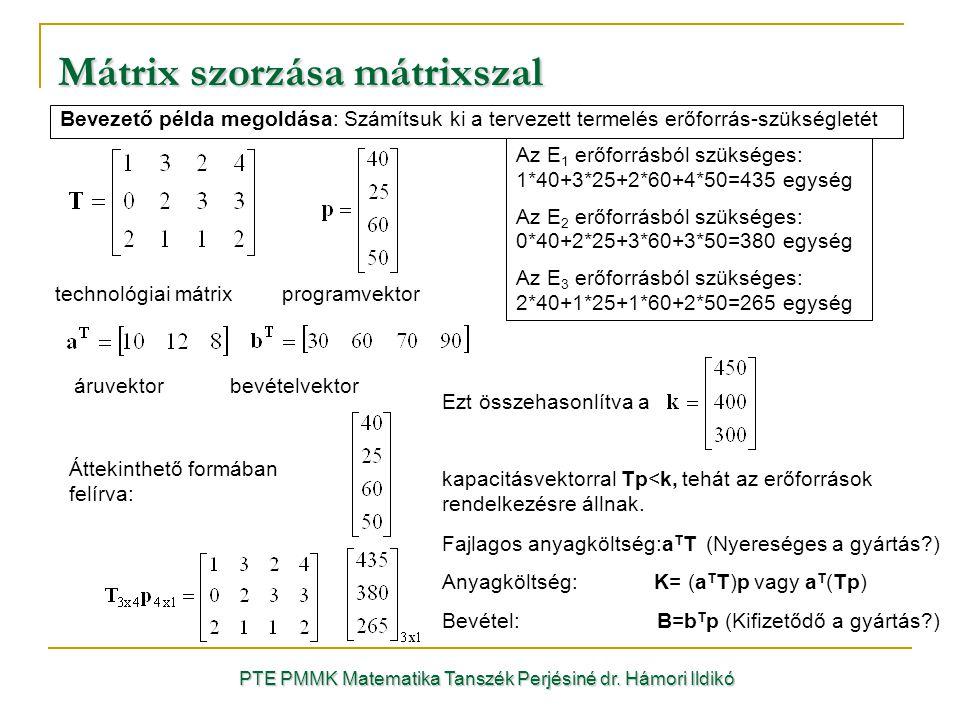 Ezt összehasonlítva a kapacitásvektorral Tp<k, tehát az erőforrások rendelkezésre állnak. Mátrix szorzása mátrixszal Bevezető példa megoldása: Számíts