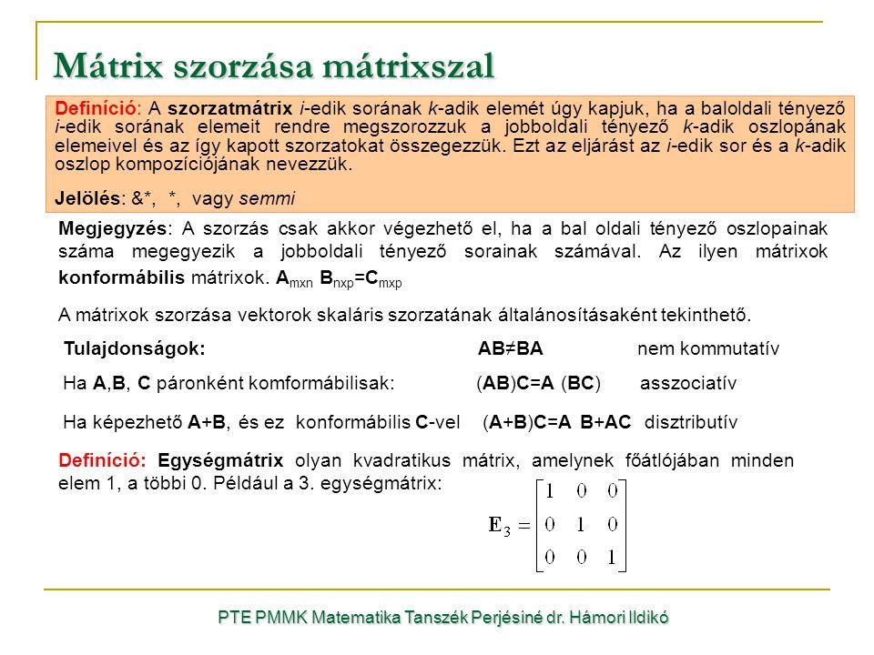 Mátrix szorzása mátrixszal Definíció: A szorzatmátrix i-edik sorának k-adik elemét úgy kapjuk, ha a baloldali tényező i-edik sorának elemeit rendre me