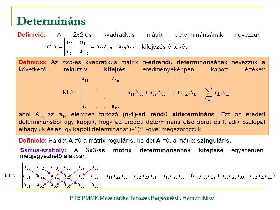 Determináns Definíció: A 2x2-es kvadratikus mátrix determinánsának nevezzük kifejezés értékét. PTE PMMK Matematika Tanszék Perjésiné dr. Hámori Ildikó