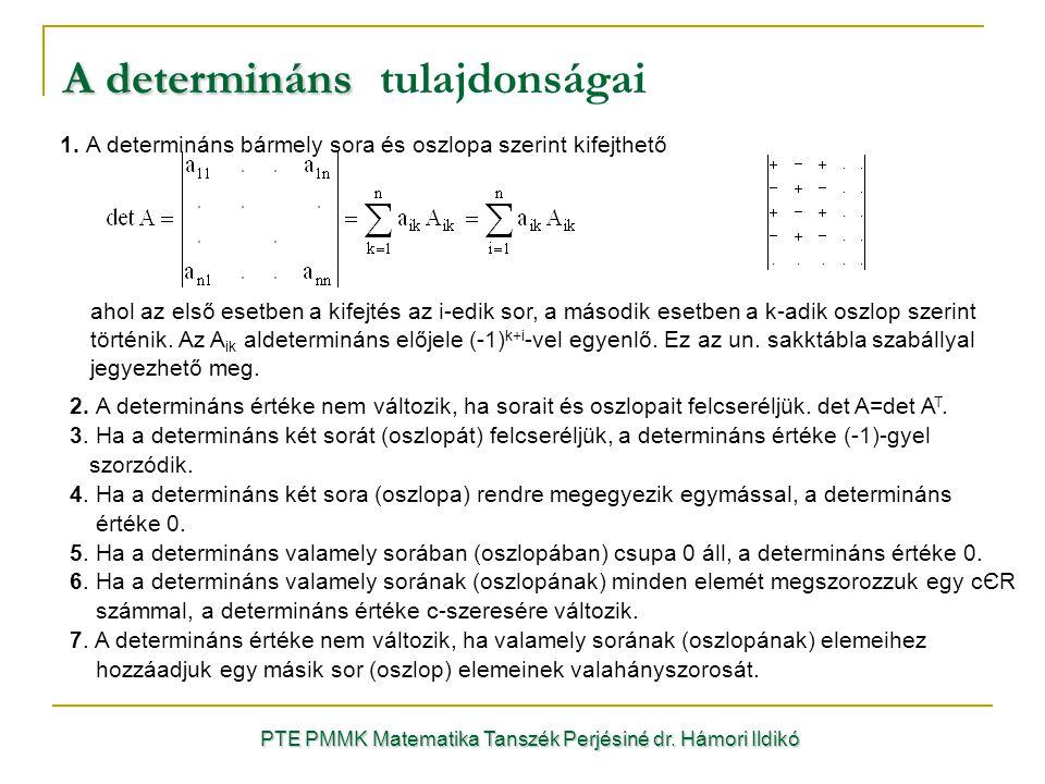 1. A determináns bármely sora és oszlopa szerint kifejthető ahol az első esetben a kifejtés az i-edik sor, a második esetben a k-adik oszlop szerint t