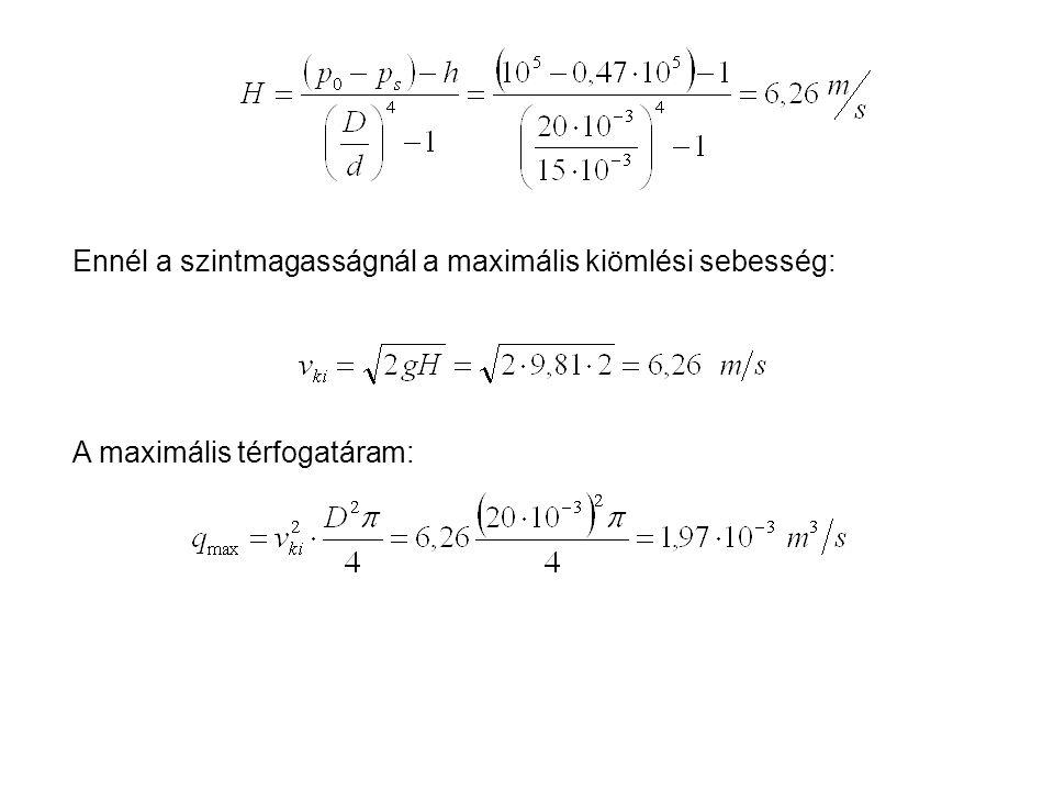 A maximális térfogatáram: Ennél a szintmagasságnál a maximális kiömlési sebesség: