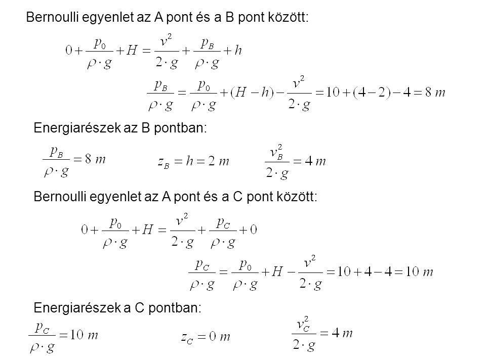 Bernoulli egyenlet az A pont és a B pont között: Energiarészek az B pontban: Bernoulli egyenlet az A pont és a C pont között: Energiarészek a C pontba