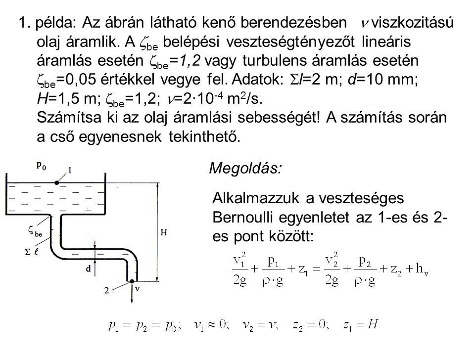 1.példa: Az ábrán látható kenő berendezésben viszkozitású olaj áramlik.
