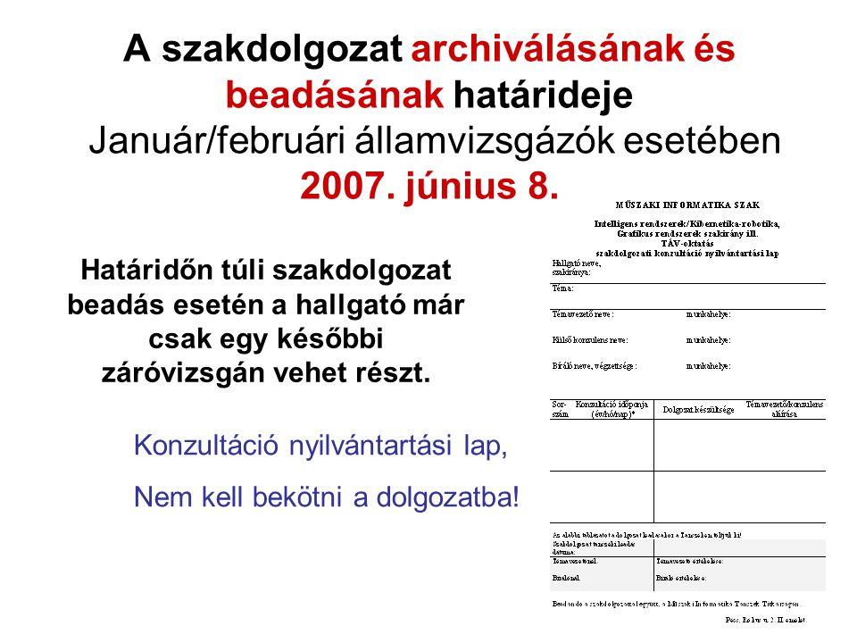 A szakdolgozat archiválásának és beadásának határideje Január/februári államvizsgázók esetében 2007. június 8. Konzultáció nyilvántartási lap, Nem kel