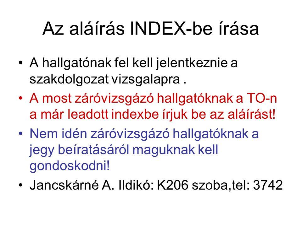 Az aláírás INDEX-be írása A hallgatónak fel kell jelentkeznie a szakdolgozat vizsgalapra. A most záróvizsgázó hallgatóknak a TO-n a már leadott indexb