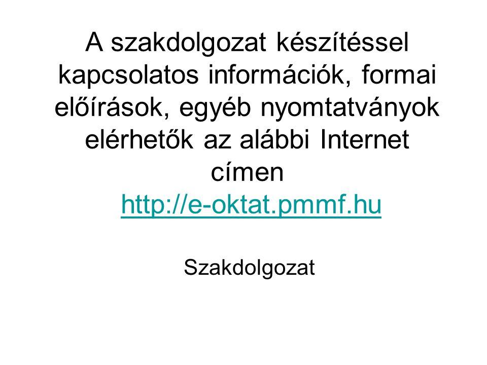 A szakdolgozat készítéssel kapcsolatos információk, formai előírások, egyéb nyomtatványok elérhetők az alábbi Internet címen http://e-oktat.pmmf.huhtt