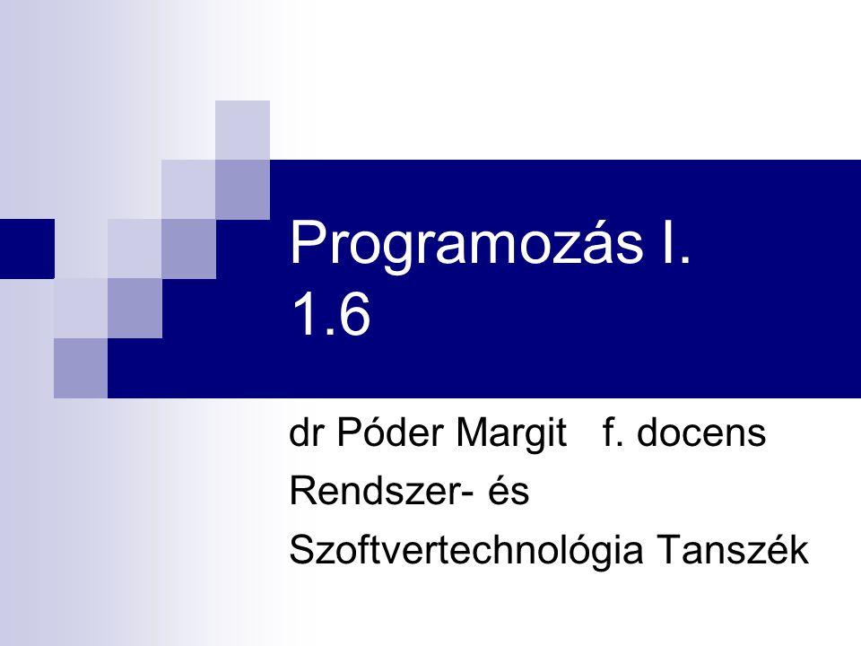 Programozás I. 1.6 dr Póder Margit f. docens Rendszer- és Szoftvertechnológia Tanszék