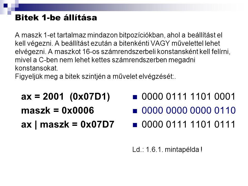 Bitek 1-be állítása A maszk 1-et tartalmaz mindazon bitpozíciókban, ahol a beállítást el kell végezni. A beállítást ezután a bitenkénti VAGY művelette