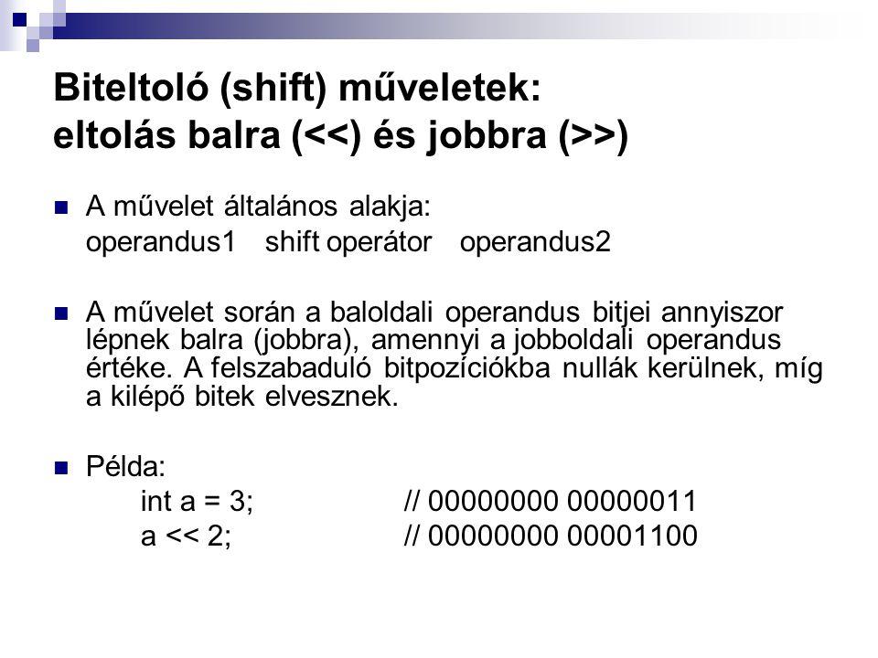 Biteltoló (shift) műveletek: eltolás balra ( >) A művelet általános alakja: operandus1 shift operátor operandus2 A művelet során a baloldali operandus