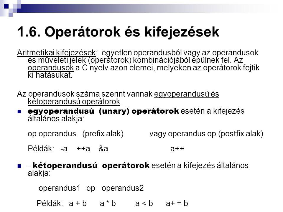 1.6. Operátorok és kifejezések Aritmetikai kifejezések: egyetlen operandusból vagy az operandusok és műveleti jelek (operátorok) kombinációjából épüln