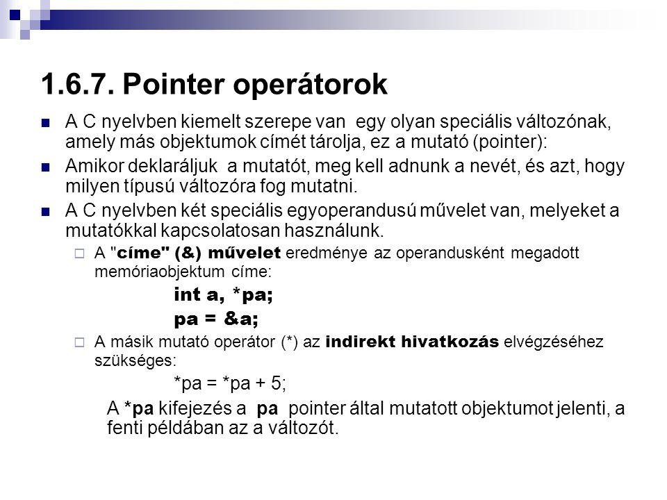 1.6.7. Pointer operátorok A C nyelvben kiemelt szerepe van egy olyan speciális változónak, amely más objektumok címét tárolja, ez a mutató (pointer):