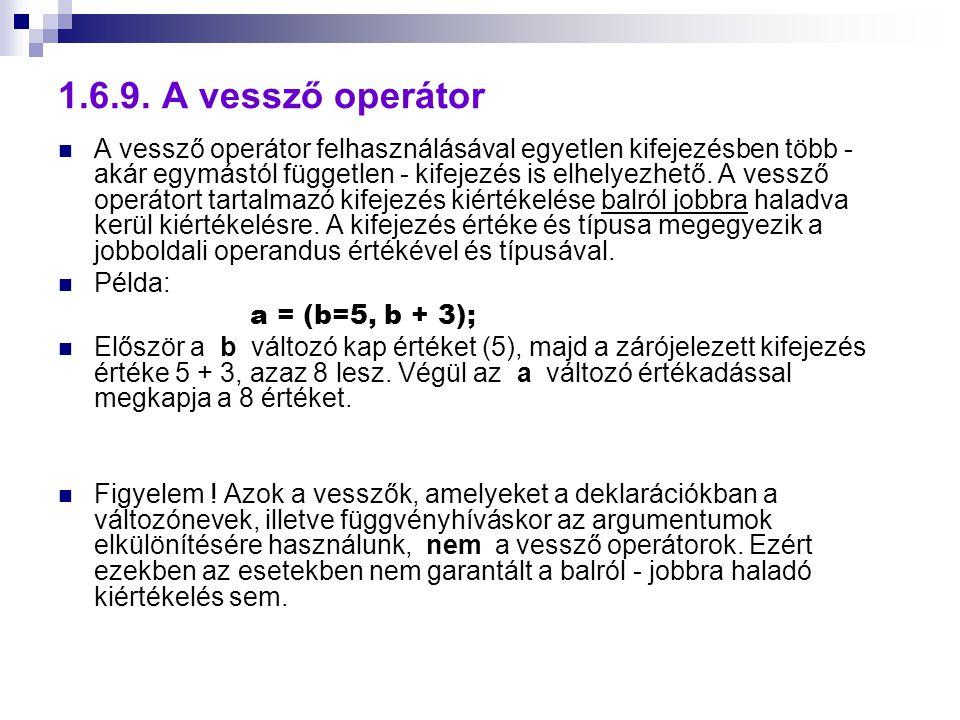 1.6.9. A vessző operátor A vessző operátor felhasználásával egyetlen kifejezésben több - akár egymástól független - kifejezés is elhelyezhető. A vessz