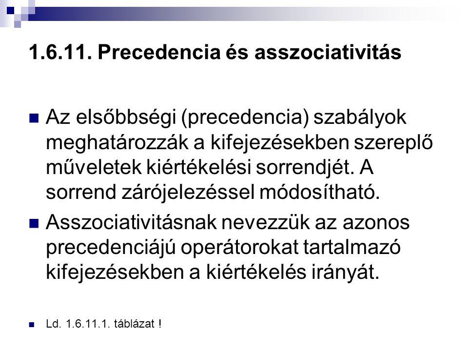 1.6.11. Precedencia és asszociativitás Az elsőbbségi (precedencia) szabályok meghatározzák a kifejezésekben szereplő műveletek kiértékelési sorrendjét