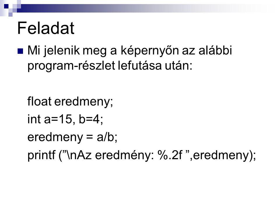 """Feladat Mi jelenik meg a képernyőn az alábbi program-részlet lefutása után: float eredmeny; int a=15, b=4; eredmeny = a/b; printf (""""\nAz eredmény: %.2"""