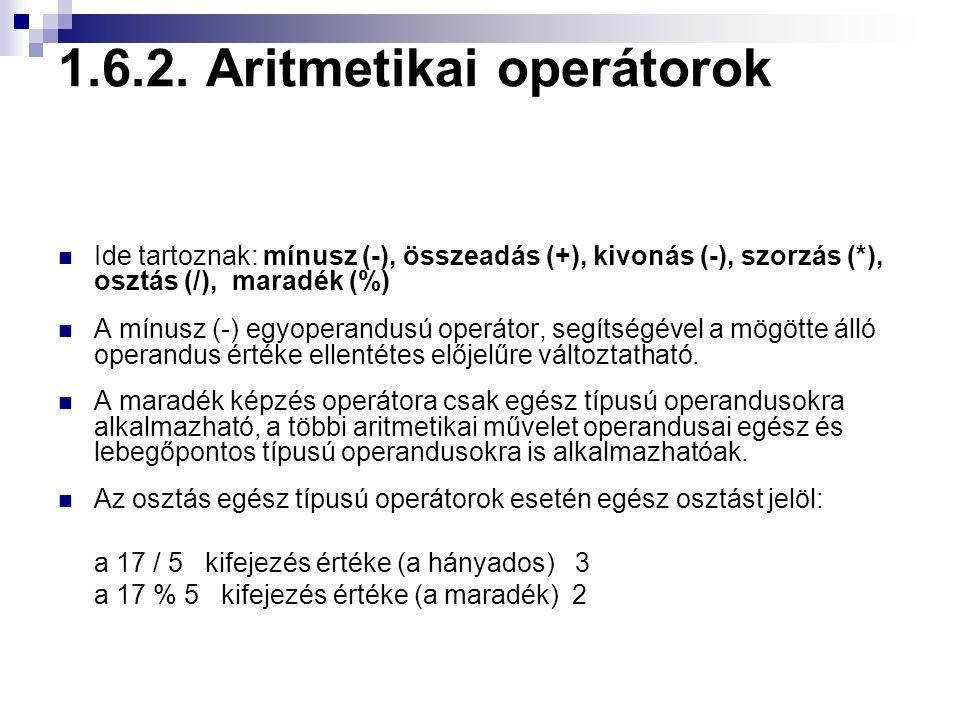 1.6.2. Aritmetikai operátorok Ide tartoznak: mínusz (-), összeadás (+), kivonás (-), szorzás (*), osztás (/), maradék (%) A mínusz (-) egyoperandusú o
