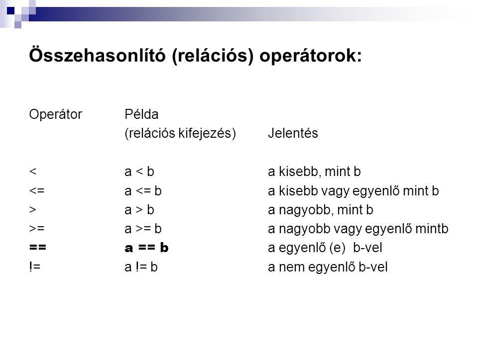 Összehasonlító (relációs) operátorok: OperátorPélda (relációs kifejezés)Jelentés <a < ba kisebb, mint b <=a <= ba kisebb vagy egyenlő mint b >a > ba n