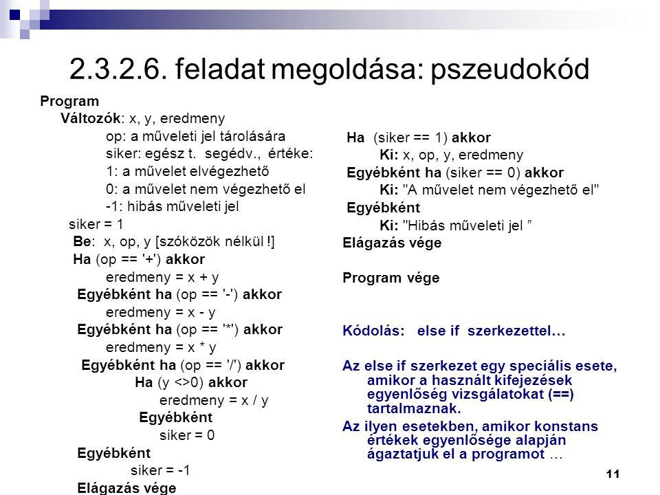 11 2.3.2.6. feladat megoldása: pszeudokód Program Változók: x, y, eredmeny op: a műveleti jel tárolására siker: egész t. segédv., értéke: 1: a művelet