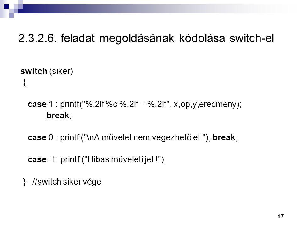 17 2.3.2.6. feladat megoldásának kódolása switch-el switch (siker) { case 1 : printf(