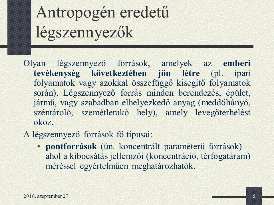 2010. szeptember 27.5 Antropogén eredetű légszennyezők Olyan légszennyező források, amelyek az emberi tevékenység következtében jön létre (pl. ipari f