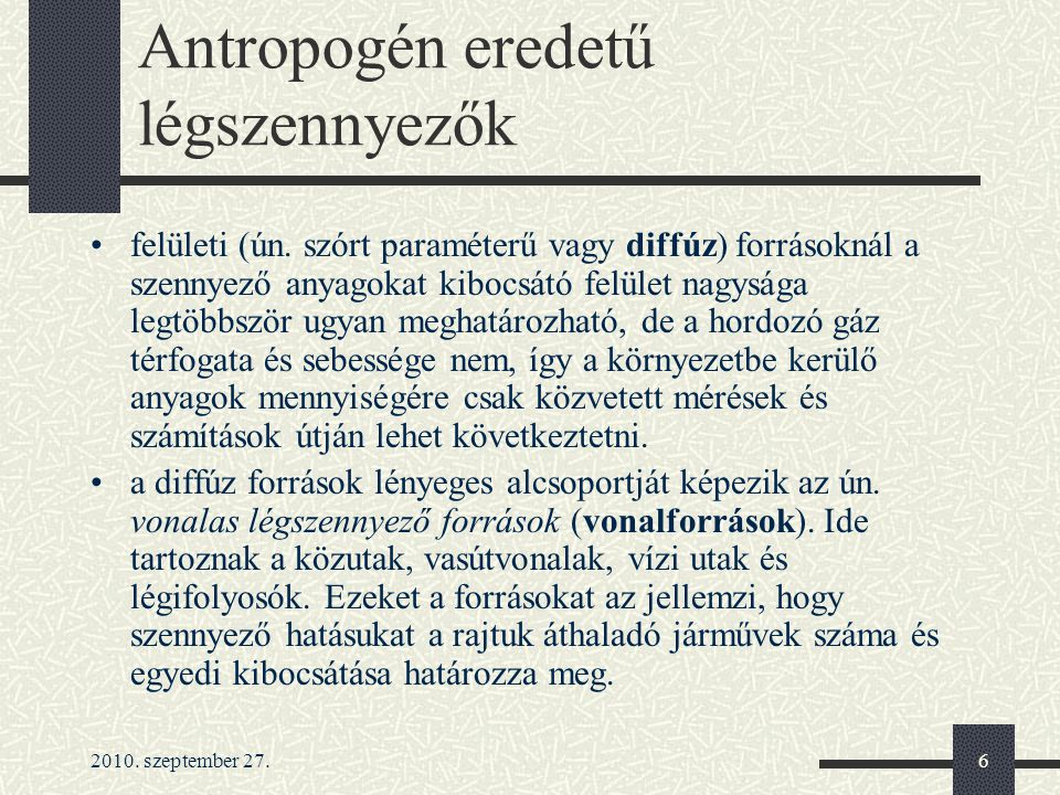 2010. szeptember 27.6 Antropogén eredetű légszennyezők felületi (ún. szórt paraméterű vagy diffúz) forrásoknál a szennyező anyagokat kibocsátó felület