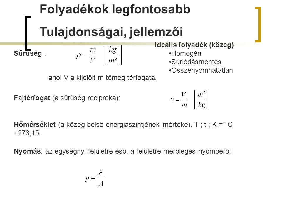 Folyadékok legfontosabb Tulajdonságai, jellemzői Sűrűség : ahol V a kijelölt m tömeg térfogata. Fajtérfogat (a sűrűség reciproka): Hőmérséklet (a köze