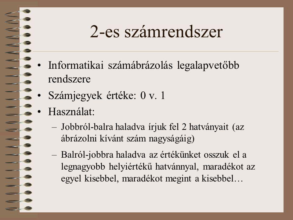 2-es számrendszer Informatikai számábrázolás legalapvetőbb rendszere Számjegyek értéke: 0 v. 1 Használat: –Jobbról-balra haladva írjuk fel 2 hatványai
