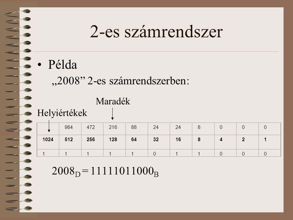 """2-es számrendszer Példa """"2008"""" 2-es számrendszerben: 2008 D = 11111011000 B 9844722168824 8000 10245122561286432168421 11111011000 Maradék Helyiértéke"""