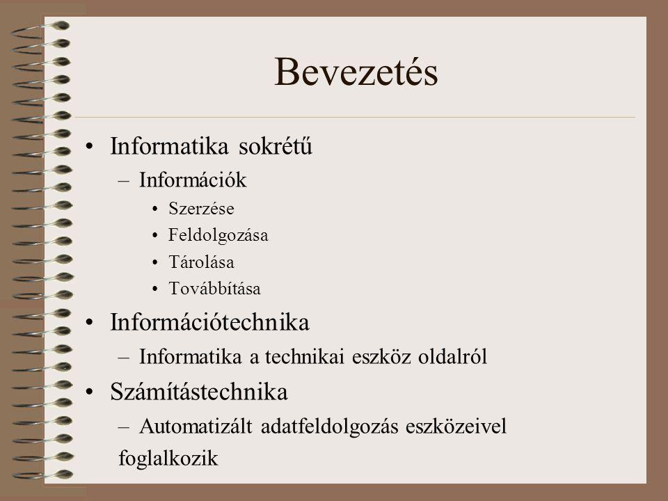 Bevezetés Informatika sokrétű –Információk Szerzése Feldolgozása Tárolása Továbbítása Információtechnika –Informatika a technikai eszköz oldalról Szám