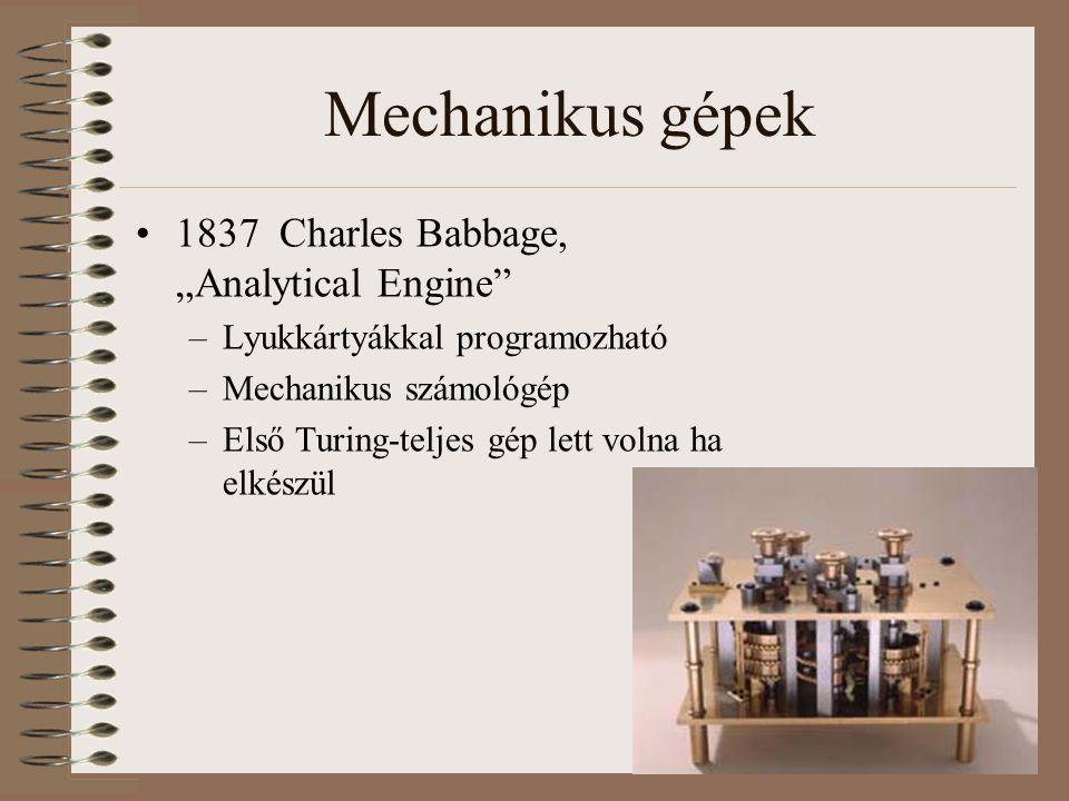 """Mechanikus gépek 1837 Charles Babbage, """"Analytical Engine"""" –Lyukkártyákkal programozható –Mechanikus számológép –Első Turing-teljes gép lett volna ha"""