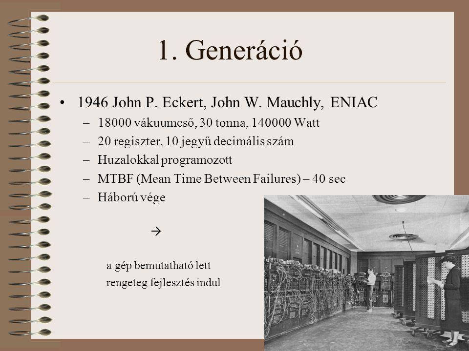 1. Generáció 1946 John P. Eckert, John W. Mauchly, ENIAC –18000 vákuumcső, 30 tonna, 140000 Watt –20 regiszter, 10 jegyű decimális szám –Huzalokkal pr